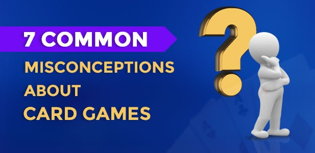 7 misconceptions about card games