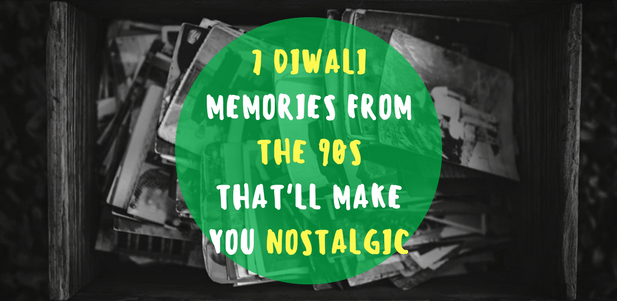 7 Diwali memories from the 90s that'll make you nostalgic