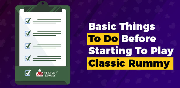 basic things to do before starting to play classic rummy
