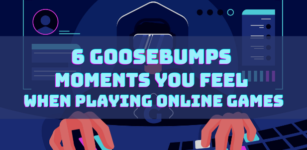 Goosebumps Moments you Feel When Playing Online Games
