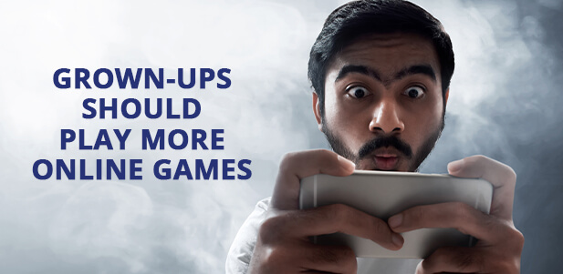 reasons why grown ups should  play more online games